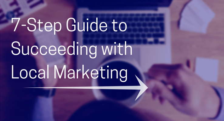 7-Step Guide to Succeeding with Local Marketing