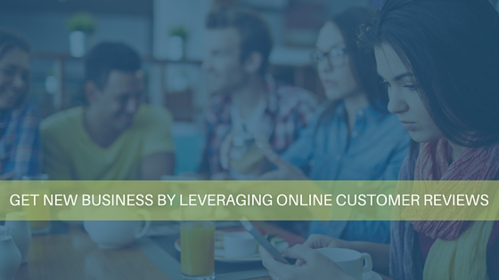 Get New Business by Leveraging Online Customer Reviews